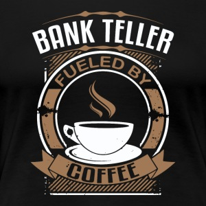 Bank Teller Fueled By Coffee - Women's Premium T-Shirt