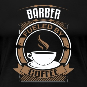 Barber Fueled By Coffee - Women's Premium T-Shirt