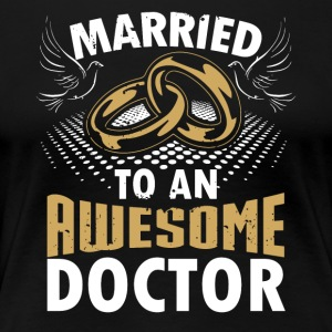 Married To An Awesome Doctor - Women's Premium T-Shirt