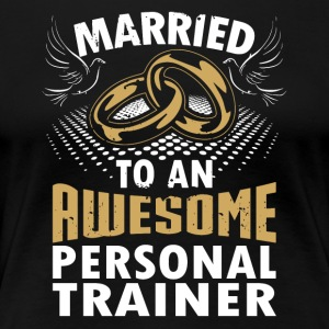 Married To An Awesome Personal Trainer - Women's Premium T-Shirt