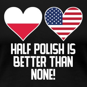 Half Polish Is Better Than None - Women's Premium T-Shirt