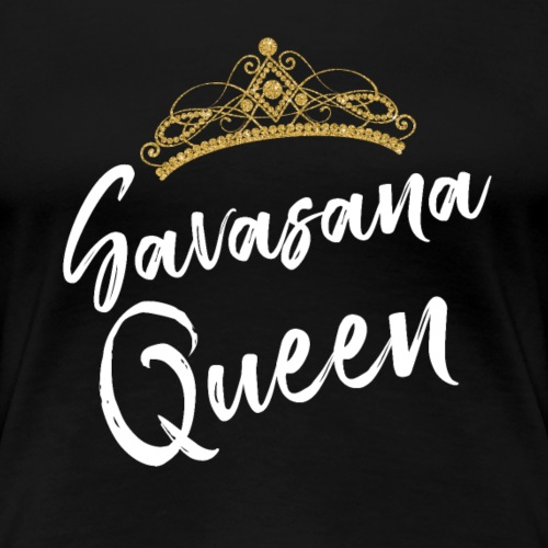 SAVASANA QUEEN Yoga Quotes - Women's Premium T-Shirt