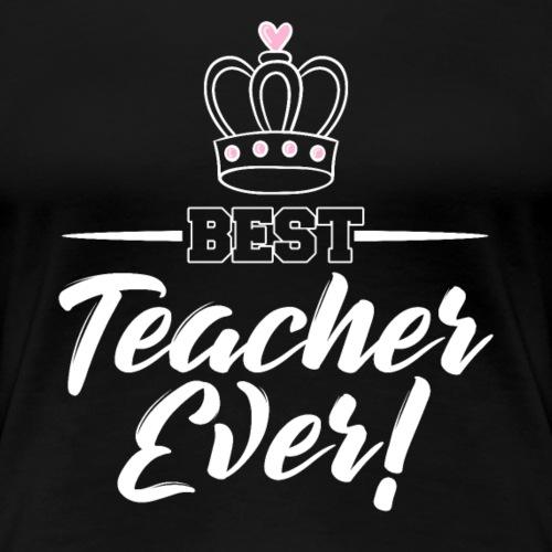 Best Teacher Ever - Women's Premium T-Shirt