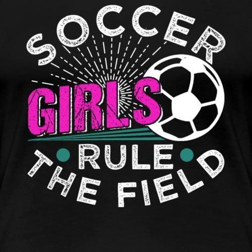 SOCCER GIRLS RULE THE FIELD - Women's Premium T-Shirt