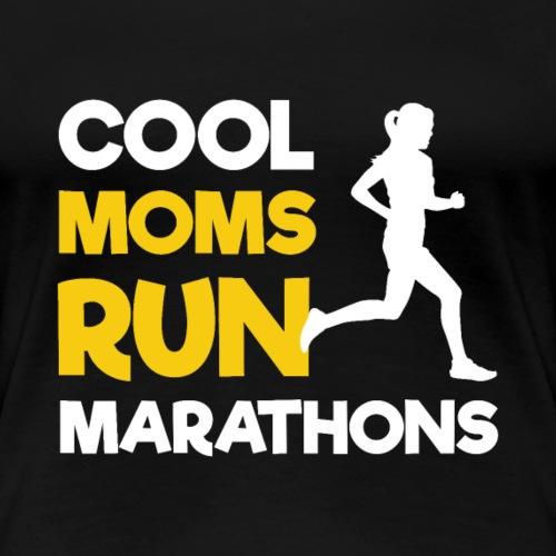 Cool Moms Run Marathons | Running Mothers - Women's Premium T-Shirt