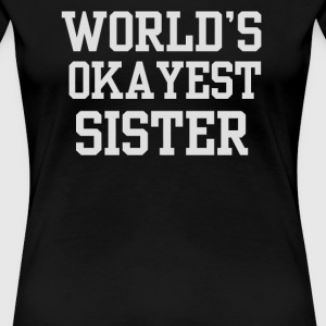 World's Okayest Sister - Women's Premium T-Shirt