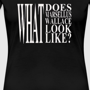 What does Marsellus Wallace - Women's Premium T-Shirt