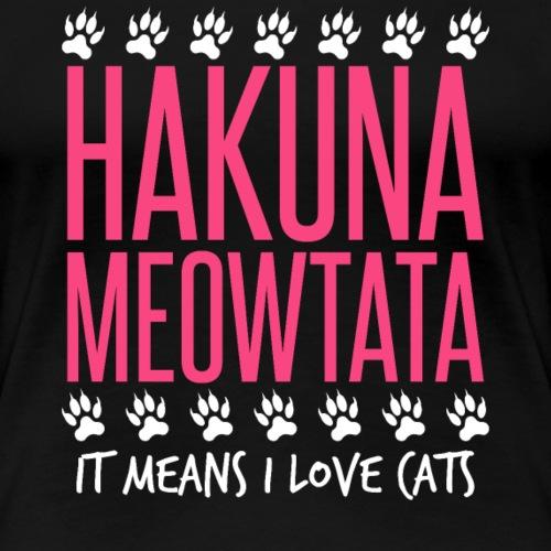 HAKUNA MEOWTATA Love Cats - Women's Premium T-Shirt