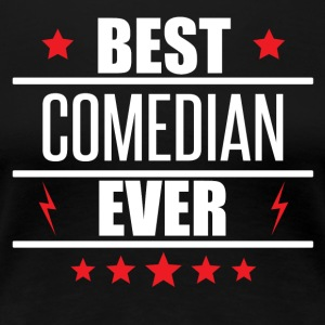 Best Comedian Ever - Women's Premium T-Shirt