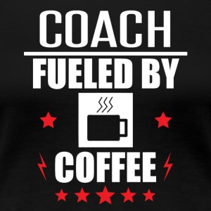 Coach Fueled By Coffee - Women's Premium T-Shirt
