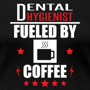 Dental Hygienist Fueled By Coffee - Women's Premium T-Shirt