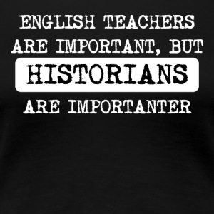 Historians Are Importanter - Women's Premium T-Shirt