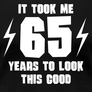 It Took Me 65 Years To Look This Good - Women's Premium T-Shirt