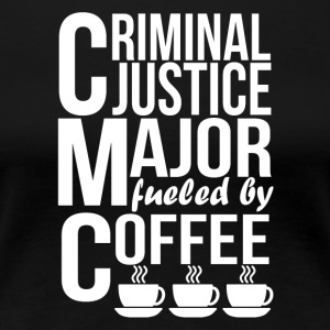 Criminal Justice Major Fueled By Coffee - Women's Premium T-Shirt