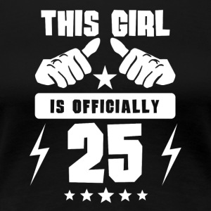 This Girl Is Officially 25 - Women's Premium T-Shirt
