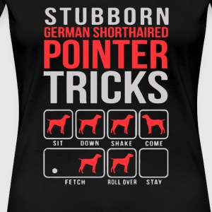 Stubborn German Shorthaired Pointer Tricks - Women's Premium T-Shirt