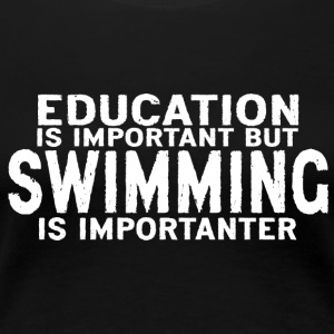 Education is important but Swimming is importanter - Women's Premium T-Shirt