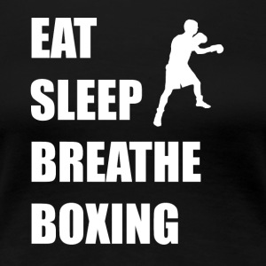 Eat Sleep Breathe Boxing - Women's Premium T-Shirt
