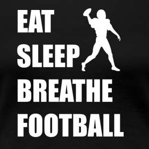 Eat Sleep Breathe Football - Women's Premium T-Shirt