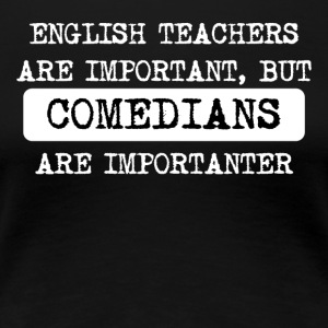 Comedians Are Importanter - Women's Premium T-Shirt