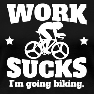 Work Sucks I'm Going Biking - Women's Premium T-Shirt