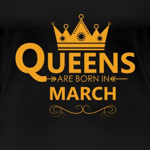 Women s Queens are born in MARCH T Shirt - Women's Premium T-Shirt