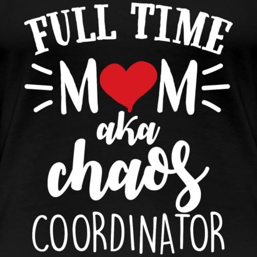 Full Time Mom aka Chaos Coordinator - Women's Premium T-Shirt