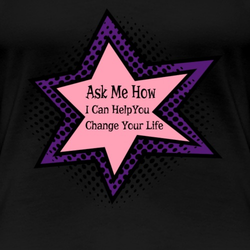 How I can change your life - Women's Premium T-Shirt