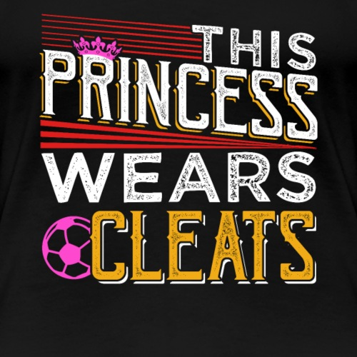 THIS PRINCESS WEARS CLEATS - Women's Premium T-Shirt