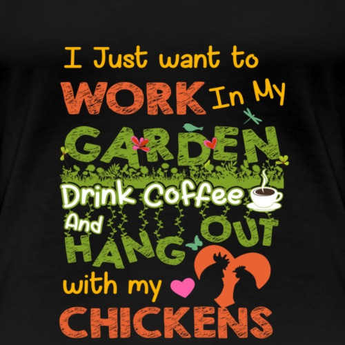 Hang Out With Chickens Drink Coffee Work in Garden - Women's Premium T-Shirt