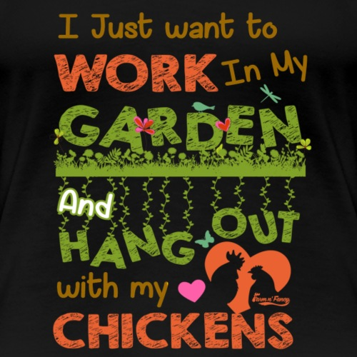 Hang Out With Chickens in Garden - Women's Premium T-Shirt