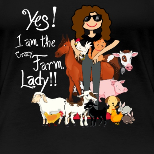 Yes I Am The Crazy Farm Lady - Women's Premium T-Shirt