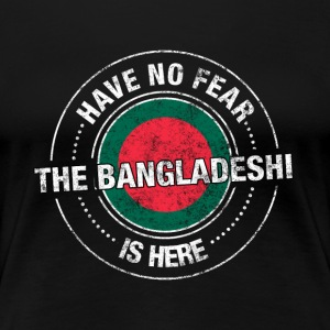 Have No Fear The Bangladeshi Is Here - Women's Premium T-Shirt
