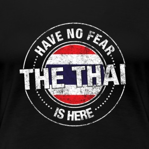 Have No Fear The Thai Is Here - Women's Premium T-Shirt