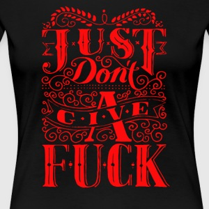 Just don t a give fuck - Women's Premium T-Shirt