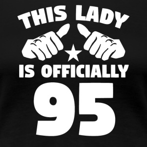 This Lady Is Officially 95 Years Old - Women's Premium T-Shirt