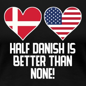 Half Danish Is Better Than None - Women's Premium T-Shirt