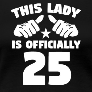 This Lady Is Officially 25 Years Old - Women's Premium T-Shirt