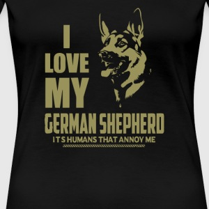 I Love My German Shepherd Its Humans That Annoy Me - Women's Premium T-Shirt