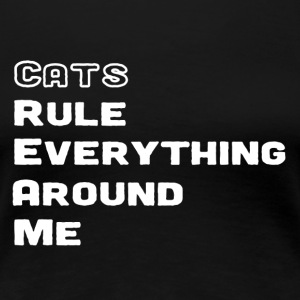 Cats Rule Everything Around Me (White Ink) - Women's Premium T-Shirt