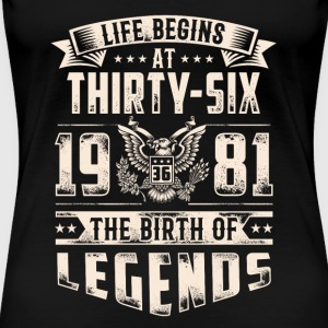 Life Begins at Thirty-Six Legends 1981 for 2017 - Women's Premium T-Shirt