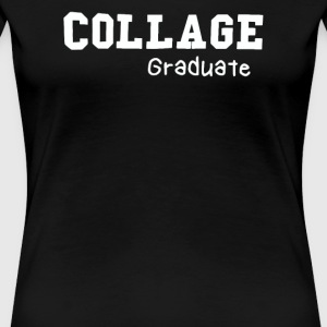 Collage Graduate - Women's Premium T-Shirt