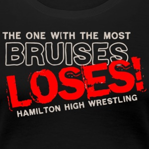 THE ONE WITH THE MOST BRUISES LOSES HAMILTON HIGH - Women's Premium T-Shirt