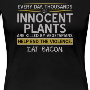 Every day thousands of innocent plants - Women's Premium T-Shirt