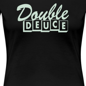 DOUBLE DEUCE - Women's Premium T-Shirt