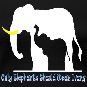 Only Elephants Should Wear Ivory - Women's Premium T-Shirt