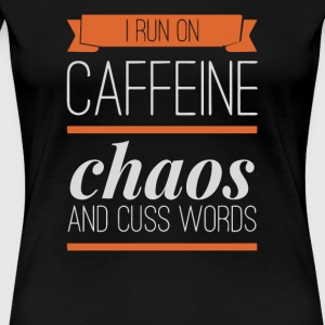I Run on Caffeine Chaos Cuss Words - Women's Premium T-Shirt