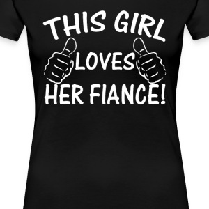 This Girl Love Her Fiance - Women's Premium T-Shirt