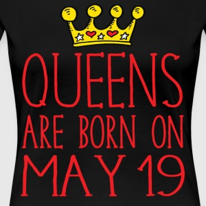 Queens are born on May 19 - Women's Premium T-Shirt