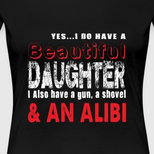 Do Have A Beautiful Daughter T Shirt - Women's Premium T-Shirt